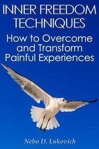 Inner Freedom Techniques: How to Overcome and Transform Painful Experiences