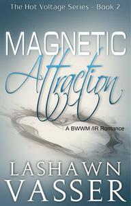 Magnetic Attraction-The Hot Voltage Series (A BWWM/IR Romance)