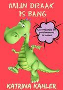 Mijn Draak is Bang - 12 verhaaltjes om problemen op te lossen