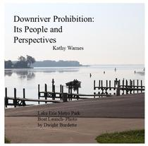Downriver Prohibition:  Its People and Perspectives