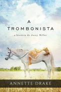 A trombonista: a história de Josey Miller