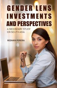 Gender Lens Investments and Perspectives: A Secondary study on South Asia