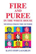 Fire and Puree in the White House: Musings from the Outside