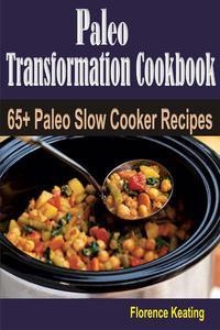 Paleo Transformation Cookbook: 65+ Paleo Slow Cooker Recipes