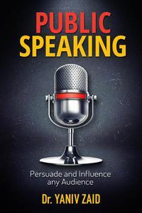 Public Speaking: Persuade And Influence Any Audience