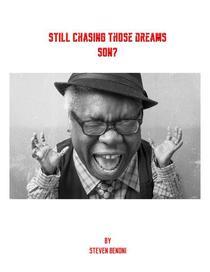 Still chasing those Dreams Son