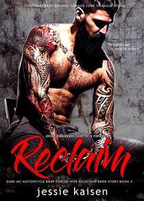 Erotic Billionaire Bad Boy Romance Reclaim - Dark MC Motorcycle Biker Forced Wife Reluctant Bride Story Book 3