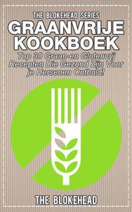 Graanvrije kookboek Top 30 graan- en glutenvrij recepten die gezond zijn voor je hersenen onthuld!