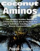 Coconut Aminos: The Amazing Nutrition Benefit of Coconut Aminos and as the Best Soy Sauce Substitute including Where to Source Coconut Aminos!