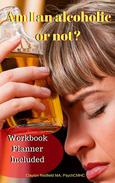 Am I an alcoholic or not? Workbook Planner Included