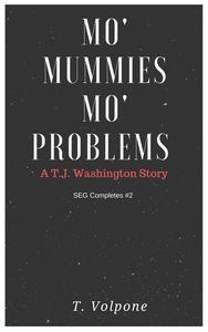 """Mo' Mummies, Mo' Problems"" A T.J. Washington Story"