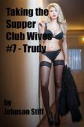 Taking the Supper Club Wives #7 - Trudy