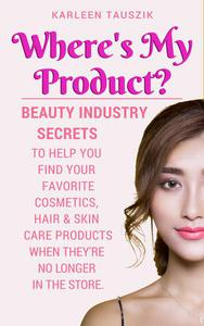 Where's My Product?  Beauty industry secrets  to help you find  your favorite cosmetics,  hair and skin care products  when they're no longer  in the store.