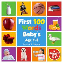 First 100 Words Baby's age 1-3 for Bright Minds & Sharpening Skills - First 100 Words Toddler Eye-Catchy Photographs Awesome for Learning & Vocabulary