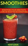 Smoothies : Smoothies pour débutants, livre de recettes de smoothies