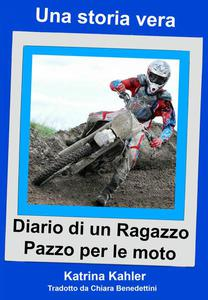 Una storia vera - Diario di un ragazzo pazzo per le moto