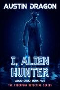 I, Alien Hunter (Liquid Cool, Book 5)