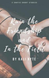 Ruin the Friendship and In the Field