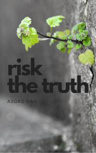 Risk the truth