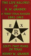 8th Texas Cavalry In The Civil War: Life Record Of H. W. Graber, A Terry Texas Ranger 1861-65; Sixty-Two Years In Texas