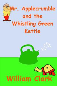 Mr. Applecrumble and the Whistling Green Kettle