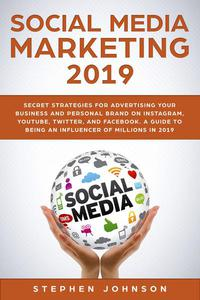 Social Media Marketing: Secret Strategies for Advertising Your Business and Personal Brand On Instagram, YouTube, Twitter, And Facebook. A Guide to being an Influencer of Millions In 2019.