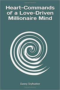 Heart-Commands of a Love-Driven Millionaire Mind
