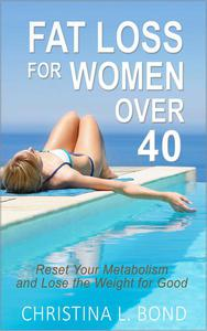 Fat Loss for Women Over 40: How to Reset Your Metabolism and Lose the Weight for Good