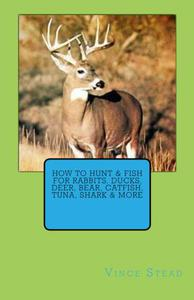 How to Hunt & Fish for Rabbits, Ducks, Deer, Bear, Catfish, Tuna, Shark & More