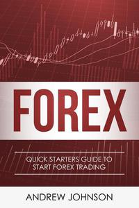 FOREX: Quick Starters Guide To FOREX Trading