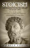 Stoicism: Introduction to Stoic Way of life. How to be a stoic and how to truly find happiness. Philosophy of being calm!