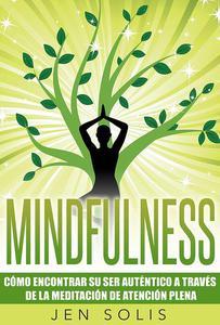 Mindfulness: Cómo encontrar su Ser Auténtico a través de la Meditación de Atención Plena