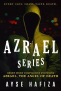 Azrael Series: Compilation of Short Stories featuring Azrael the Angel of Death