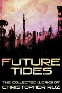 Future Tides: The Collected Works of Christopher Ruz