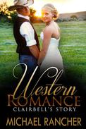 WESTERN ROMANCE: Clairbell's Story – Sheriff's Daughter Finds Romance with the Wrong Man (Clean Western Romance)