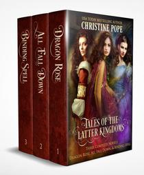 Tales of the Latter Kingdoms, Books 1-3: Dragon Rose, All Fall Down, and Binding Spell