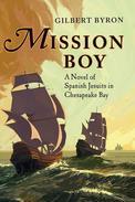 Mission Boy: A Novel of Spanish Jesuits in Chesapeake Bay