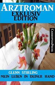 Arztroman Exklusiv Edition - Mein Leben in deiner Hand