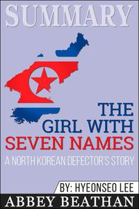 Summary of The Girl with Seven Names: A North Korean Defector's Story by Hyeonseo Lee & David John