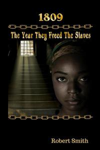 1809; The Year They Freed the Slaves