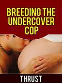 Breeding The Undercover Cop (Breeding, Impregnation and Anal Sex Erotica)