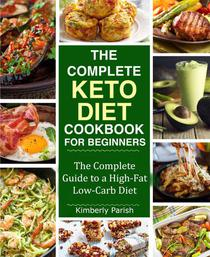 The Complete Keto Diet for Beginners: The Complete Guide to a High-Fat,Low-Carb Diet