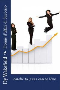 Donne d'affari di Successo:  Anche tu puoi essere Uno