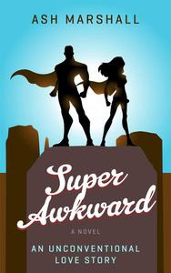 Super Awkward: An Unconventional Love Story
