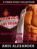 What Happens in Vegas (A Three Story Collection)