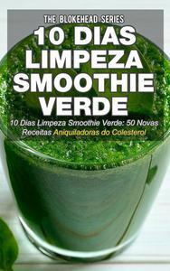 10 Dias Limpeza Smoothie Verde 50 Novas Receitas Aniquiladoras do Colesterol