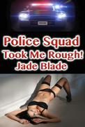 Police Squad Took Me Rough!