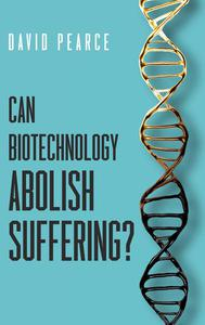 Can Biotechnology Abolish Suffering?