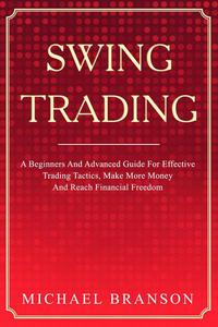 Swing Trading A Beginners And Advanced Guide For Effective Trading Tactics, Make More Money And Reach Financial Freedom