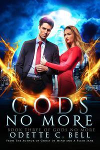 Gods no More Book Three